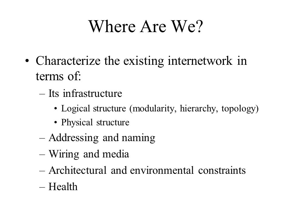 Where Are We Characterize the existing internetwork in terms of: