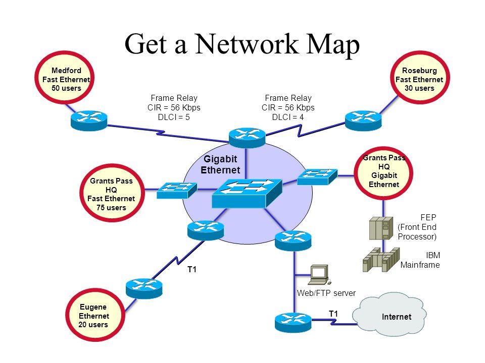 Get a Network Map Gigabit Ethernet Frame Relay CIR = 56 Kbps DLCI = 5