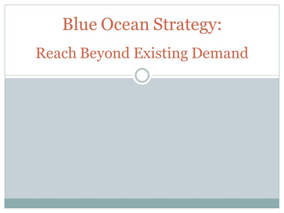 Blue Ocean Strategy: Reach Beyond Existing Demand