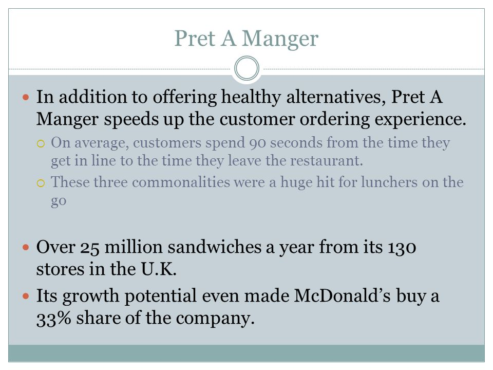 Pret A Manger In addition to offering healthy alternatives, Pret A Manger speeds up the customer ordering experience.