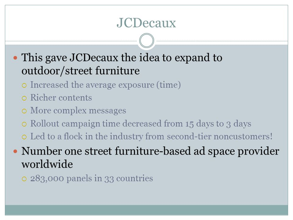 JCDecaux This gave JCDecaux the idea to expand to outdoor/street furniture. Increased the average exposure (time)