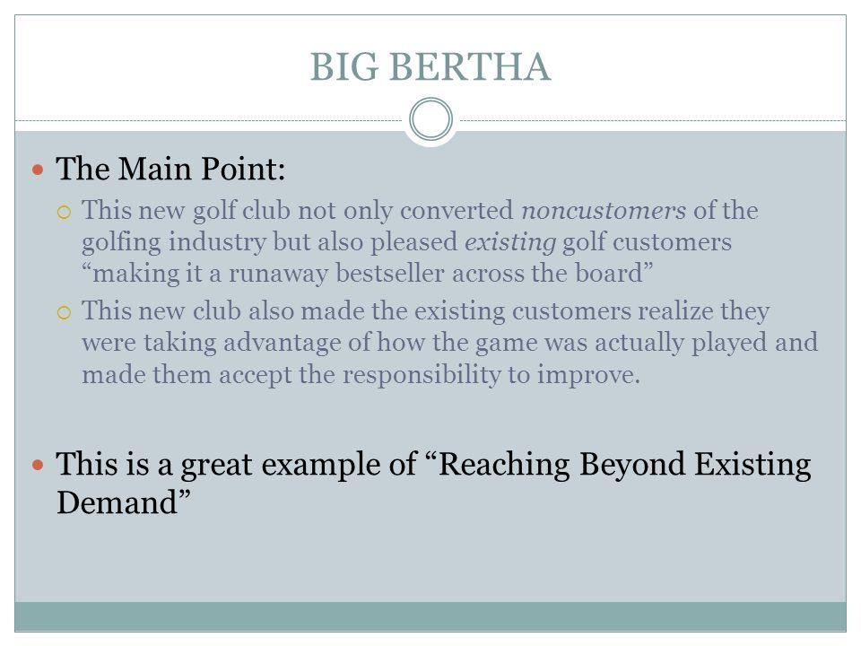BIG BERTHA The Main Point: