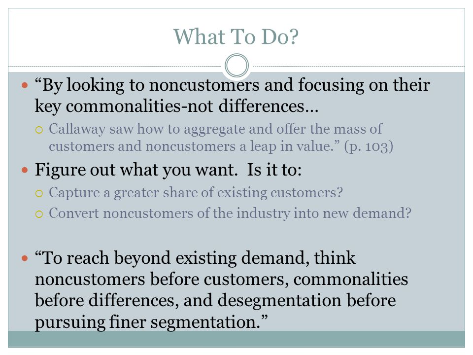 What To Do By looking to noncustomers and focusing on their key commonalities-not differences…