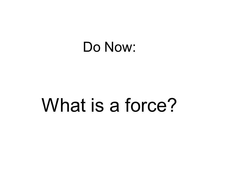 Do Now: What is a force