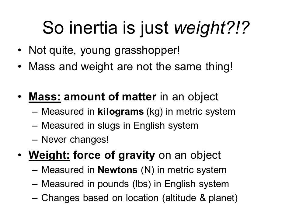 So inertia is just weight !