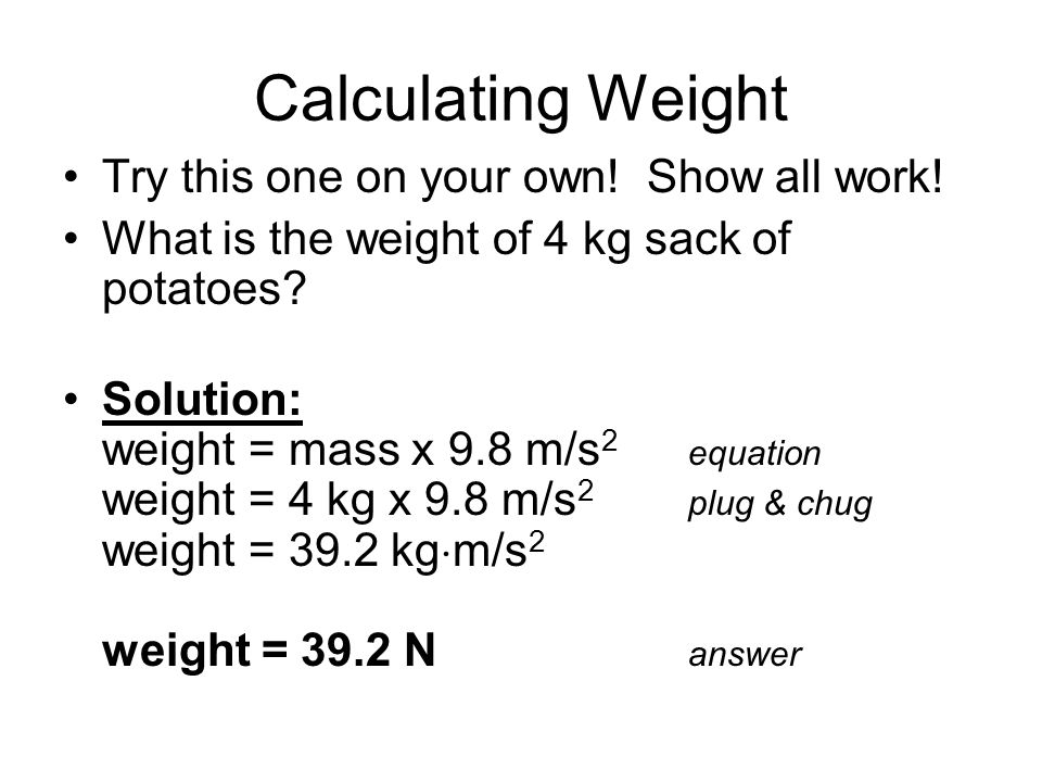 Calculating Weight Try this one on your own! Show all work!