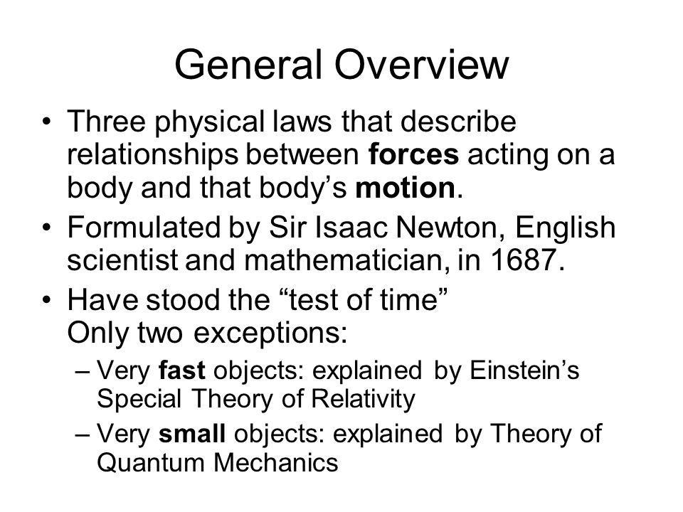 General Overview Three physical laws that describe relationships between forces acting on a body and that body's motion.
