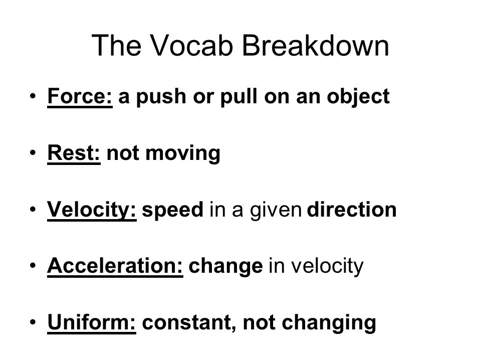The Vocab Breakdown Force: a push or pull on an object