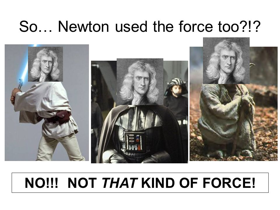 So… Newton used the force too !