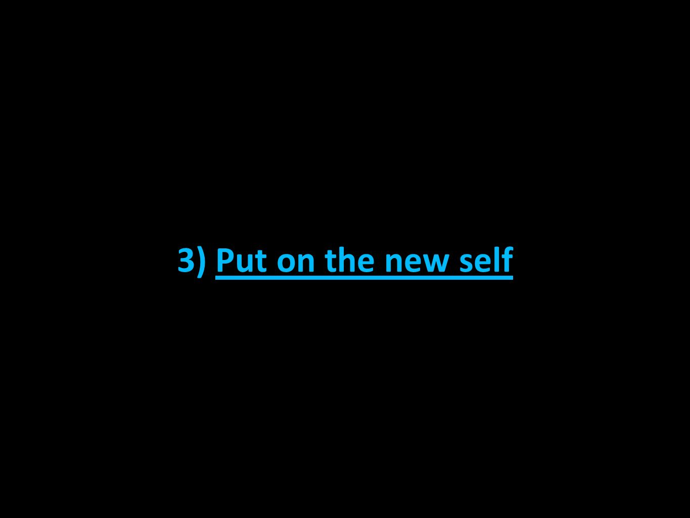 3) Put on the new self