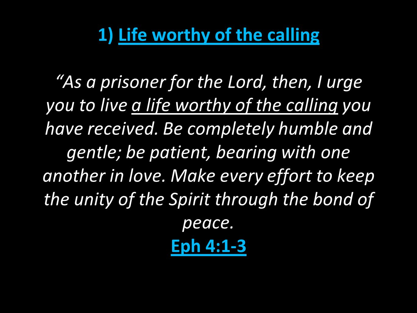 1) Life worthy of the calling As a prisoner for the Lord, then, I urge you to live a life worthy of the calling you have received.