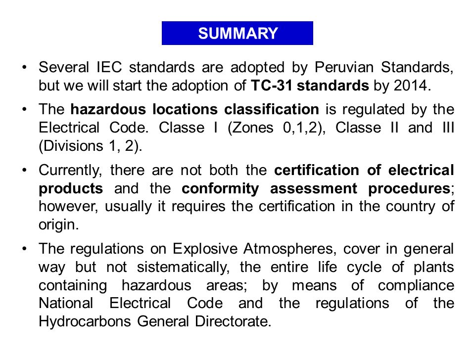 SUMMARY Several IEC standards are adopted by Peruvian Standards, but we will start the adoption of TC-31 standards by 2014.