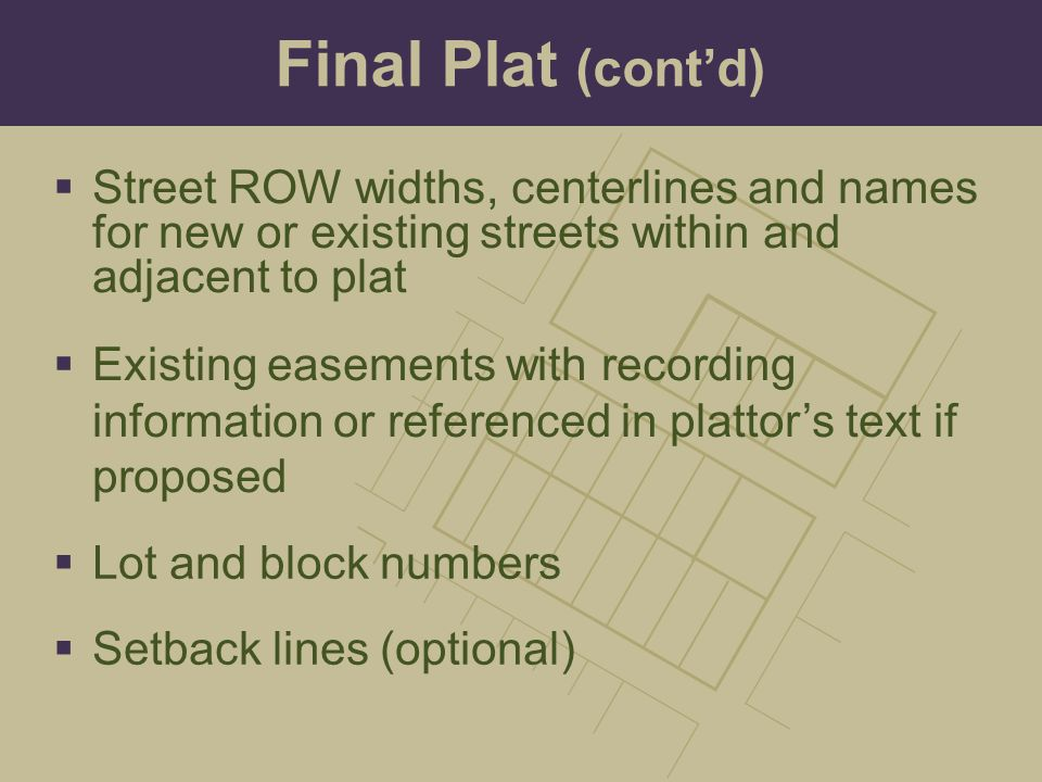 Final Plat (cont'd) Street ROW widths, centerlines and names for new or existing streets within and adjacent to plat.