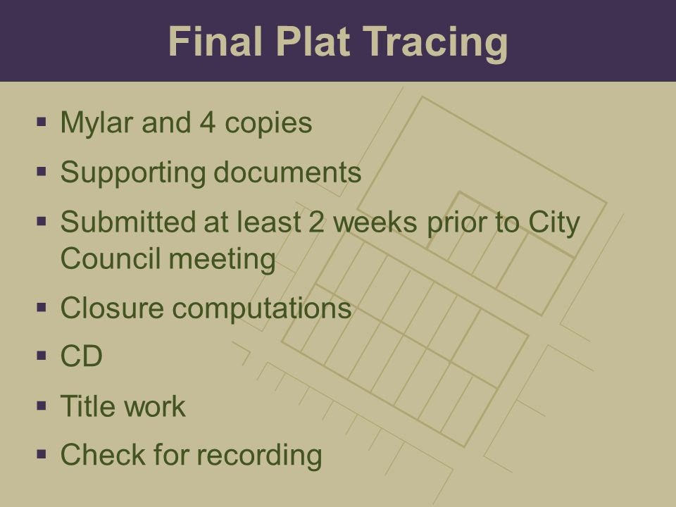 Final Plat Tracing Mylar and 4 copies Supporting documents
