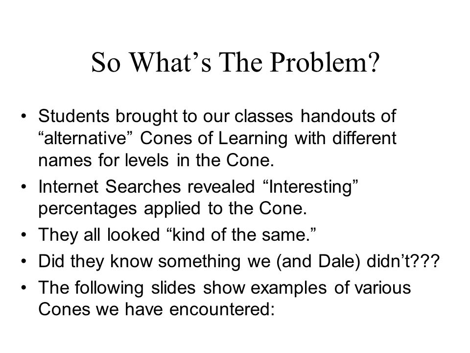 So What's The Problem Students brought to our classes handouts of alternative Cones of Learning with different names for levels in the Cone.