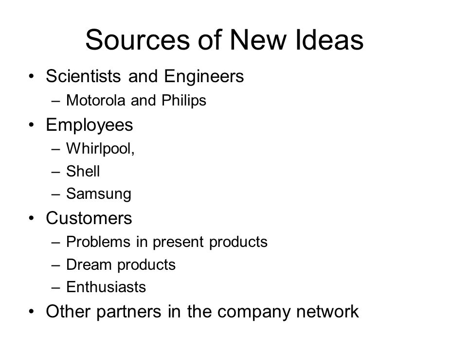 Sources of New Ideas Scientists and Engineers Employees Customers