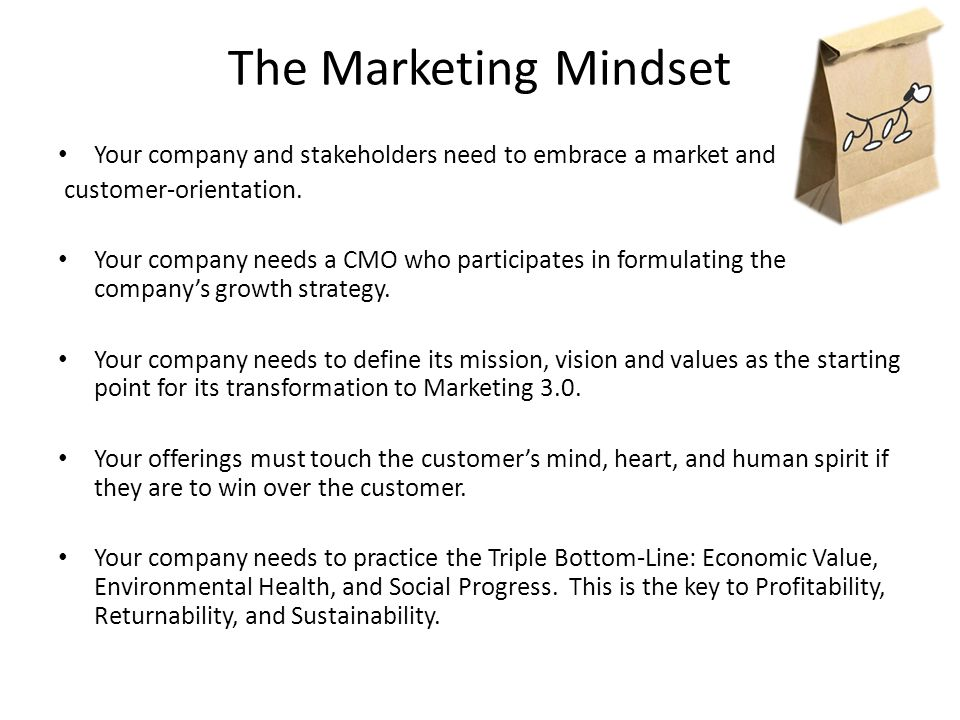 The Marketing Mindset Your company and stakeholders need to embrace a market and. customer-orientation.