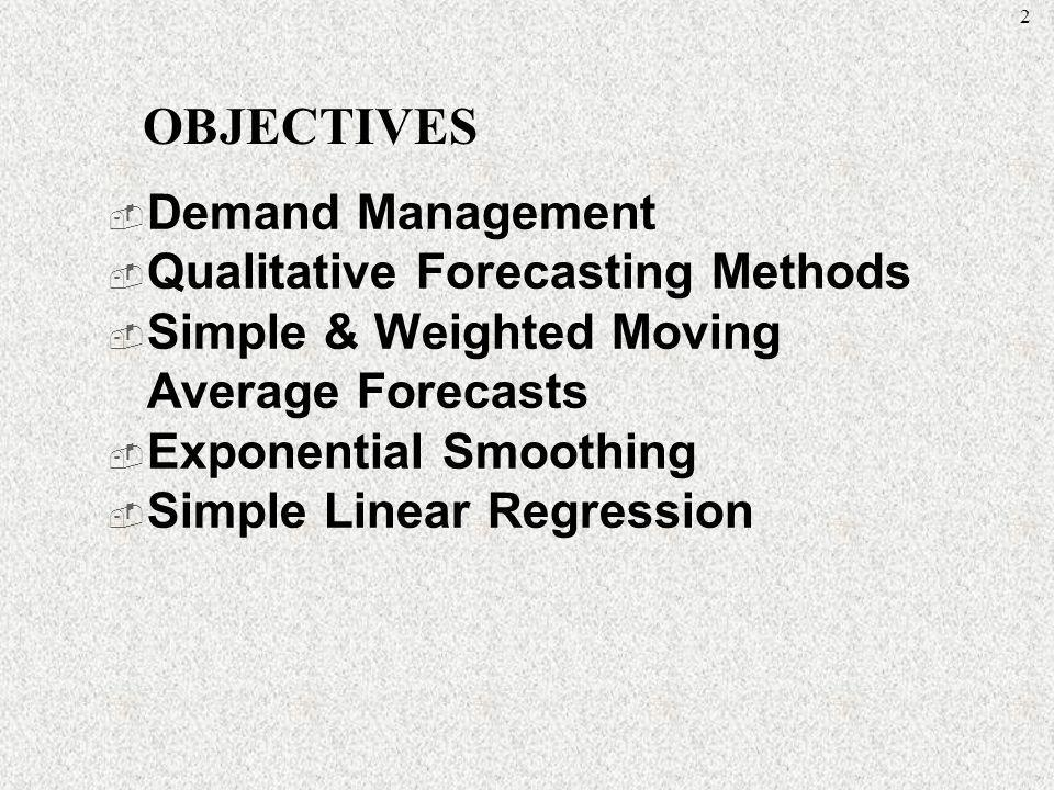 OBJECTIVES Demand Management Qualitative Forecasting Methods
