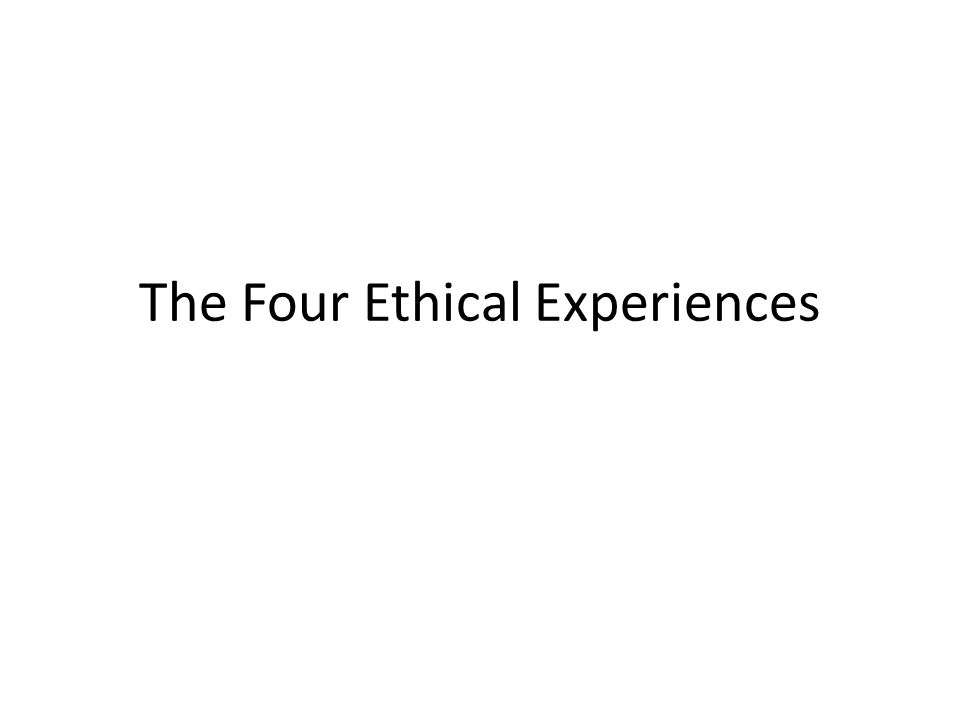 The Four Ethical Experiences