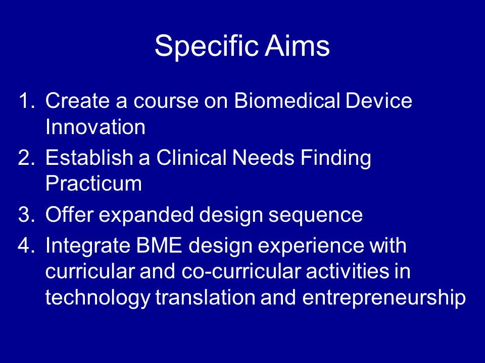 Specific Aims Create a course on Biomedical Device Innovation