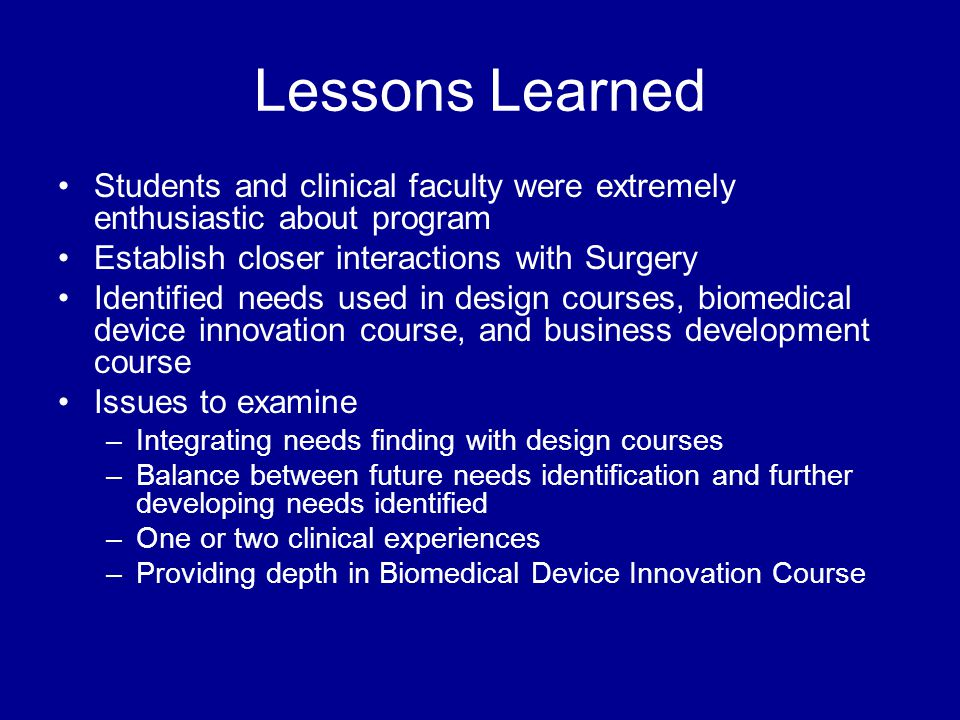 Lessons Learned Students and clinical faculty were extremely enthusiastic about program. Establish closer interactions with Surgery.