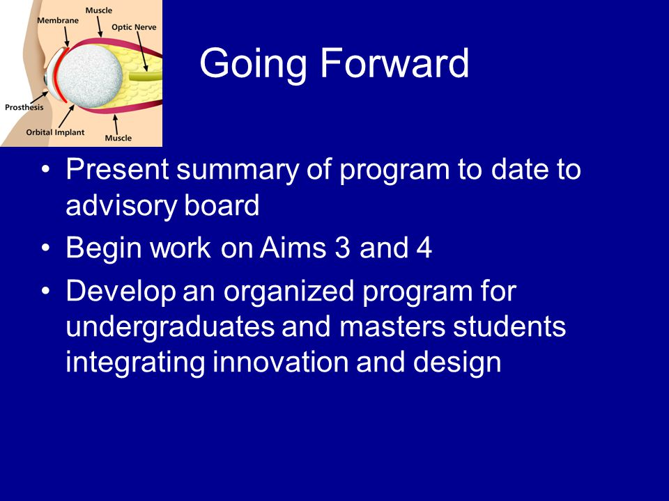 Going Forward Present summary of program to date to advisory board