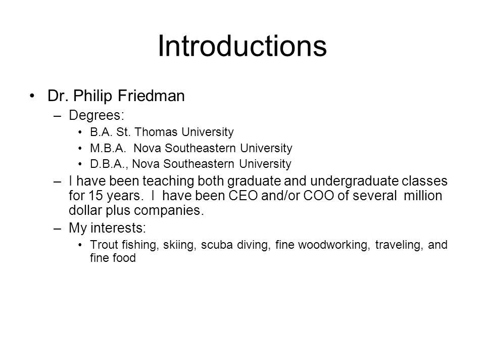 Introductions Dr. Philip Friedman Degrees:
