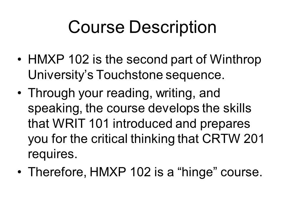 Course Description HMXP 102 is the second part of Winthrop University's Touchstone sequence.