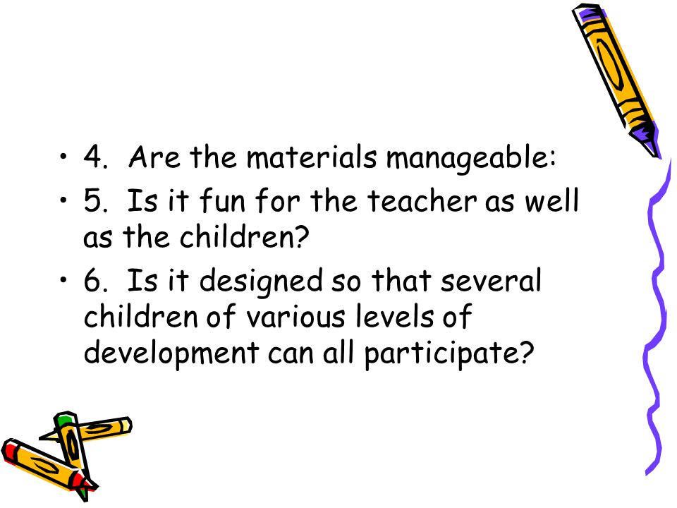 4. Are the materials manageable: