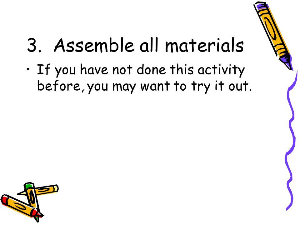3. Assemble all materials