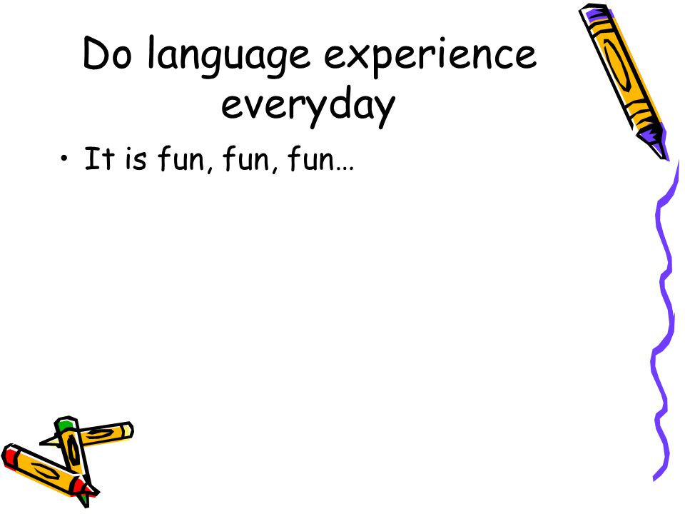 Do language experience everyday