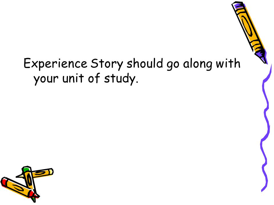 Experience Story should go along with your unit of study.