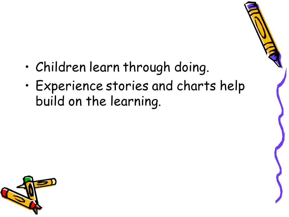 Children learn through doing.