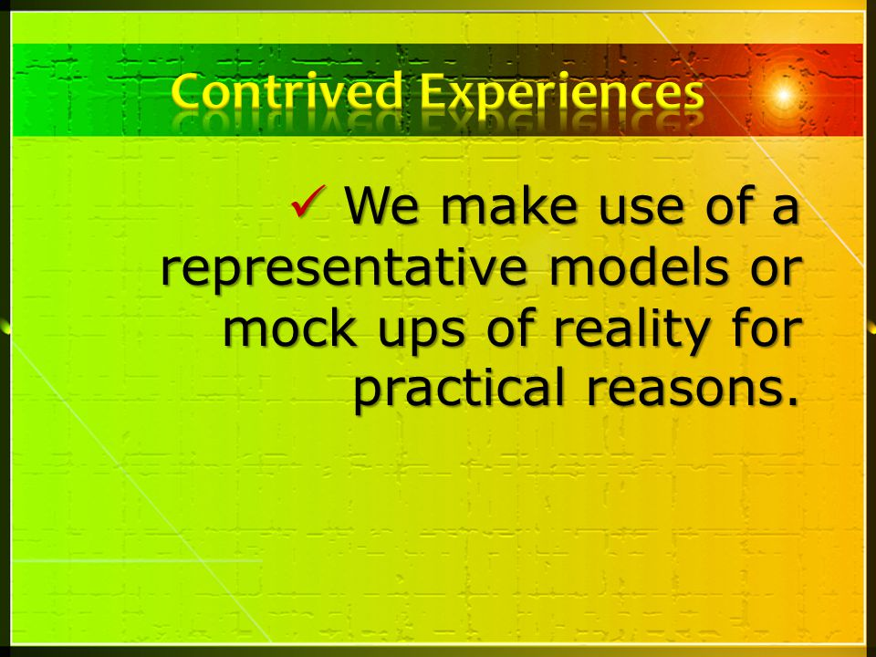 Contrived Experiences