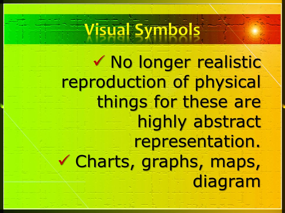 Visual Symbols No longer realistic reproduction of physical things for these are highly abstract representation.