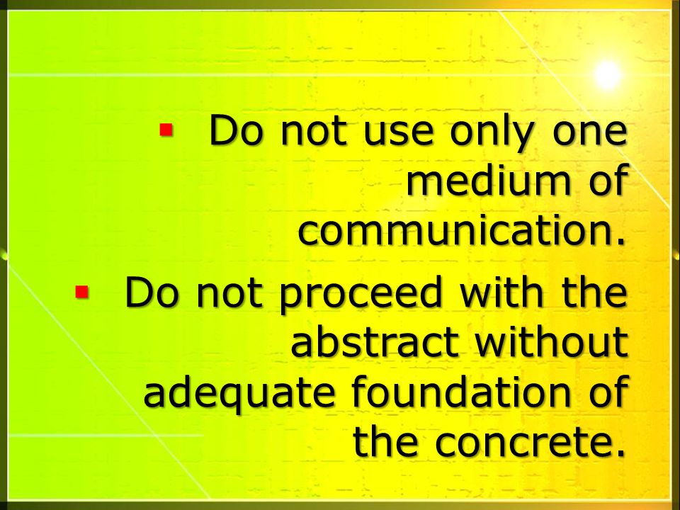 Do not use only one medium of communication.