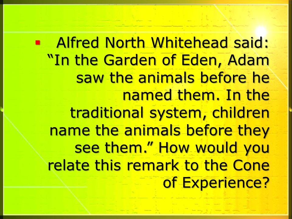 Alfred North Whitehead said: In the Garden of Eden, Adam saw the animals before he named them.