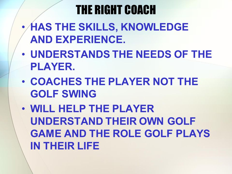 THE RIGHT COACH HAS THE SKILLS, KNOWLEDGE AND EXPERIENCE.
