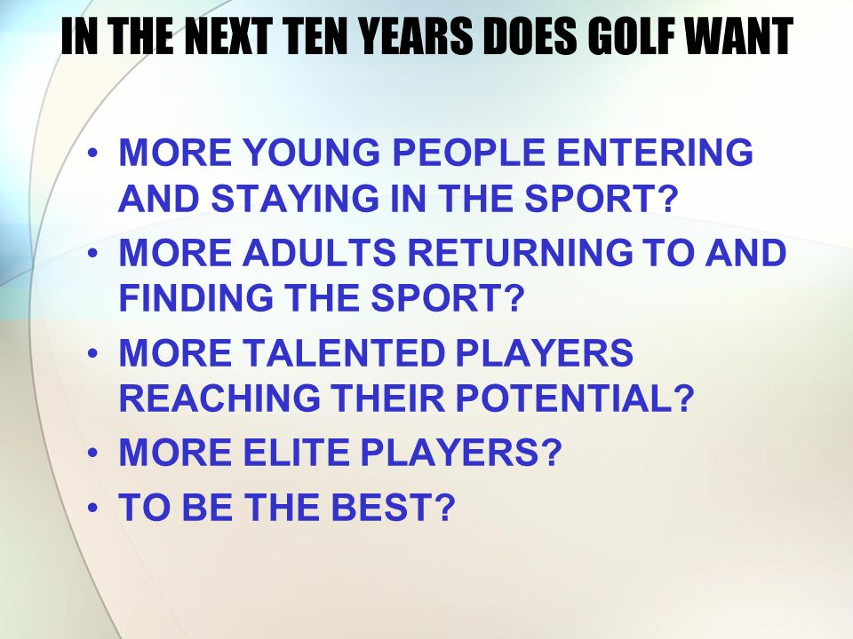 IN THE NEXT TEN YEARS DOES GOLF WANT