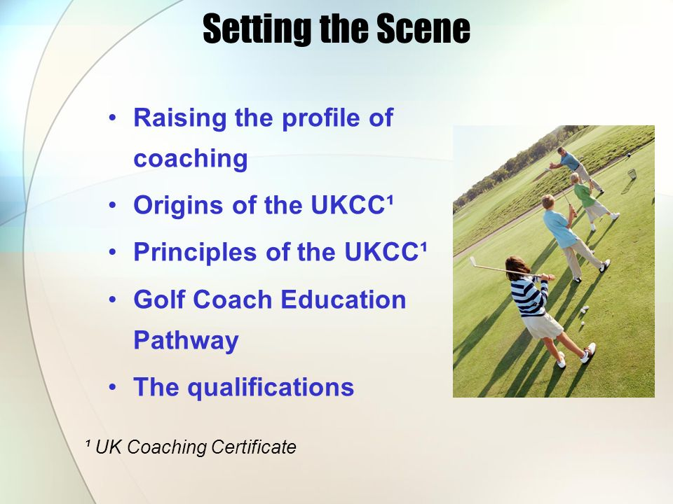 Setting the Scene Raising the profile of coaching Origins of the UKCC¹