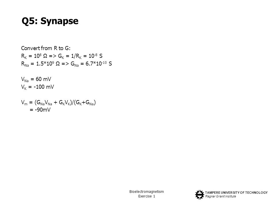 Q5: Synapse Convert from R to G: RK = 108 Ω => GK = 1/RK = 10-8 S