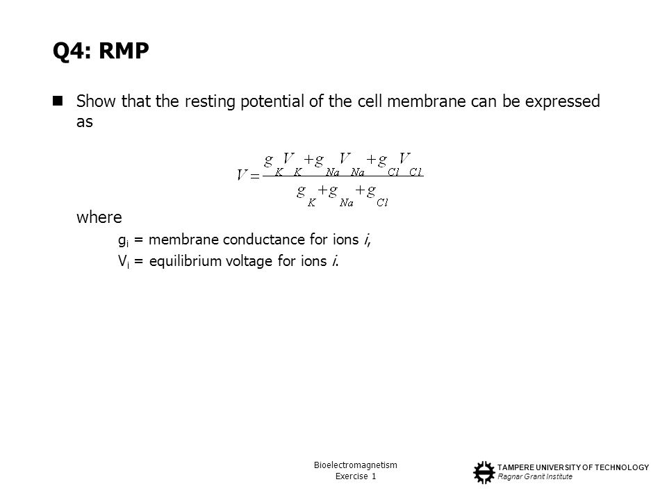 Q4: RMP Show that the resting potential of the cell membrane can be expressed as. where. gi = membrane conductance for ions i,