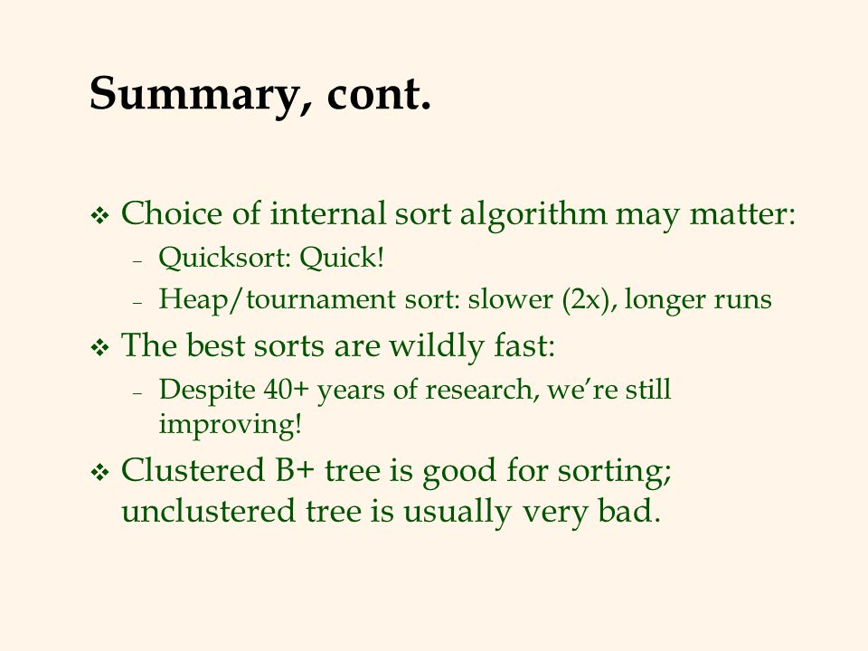 Summary, cont. Choice of internal sort algorithm may matter: