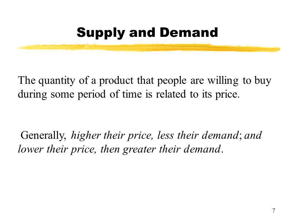 Supply and DemandThe quantity of a product that people are willing to buy during some period of time is related to its price.