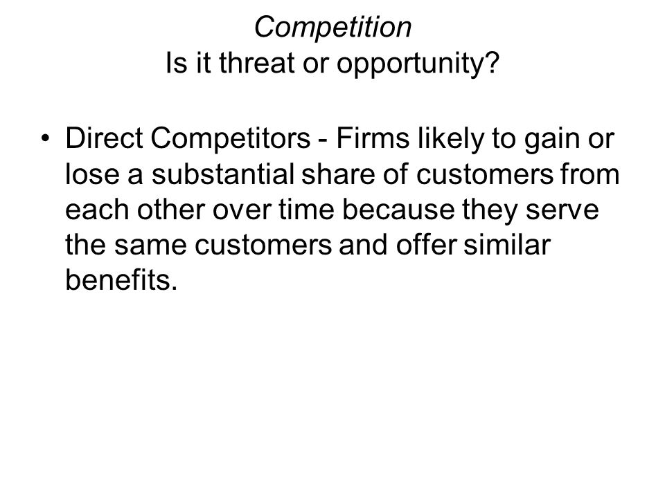 Competition Is it threat or opportunity