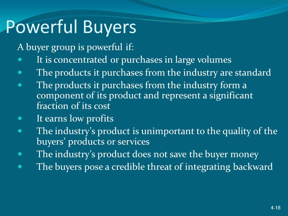 Powerful Buyers A buyer group is powerful if: