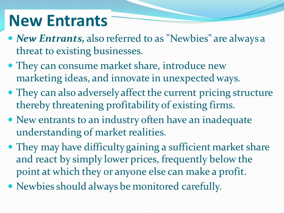 New Entrants New Entrants, also referred to as Newbies are always a threat to existing businesses.