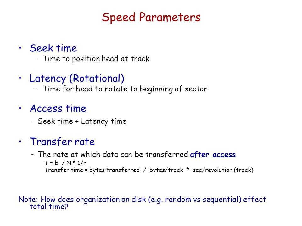 Speed Parameters Seek time Latency (Rotational) Access time