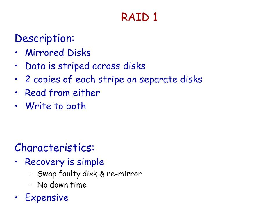 RAID 1 Description: Characteristics: Mirrored Disks