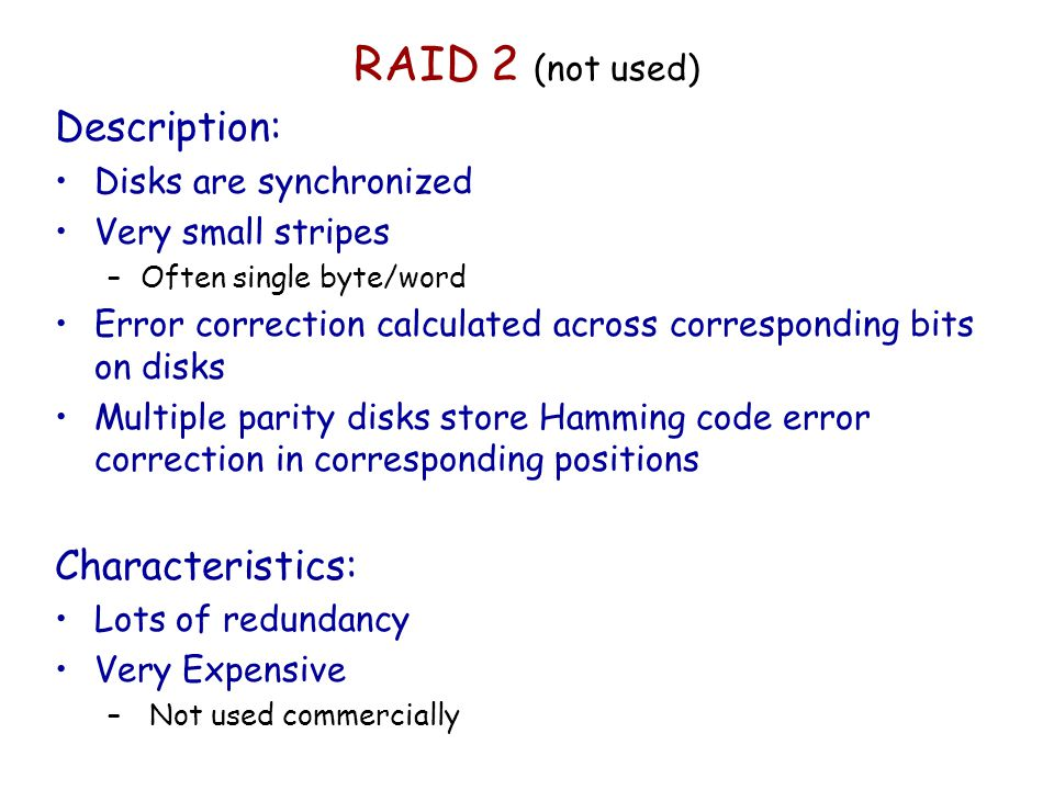 RAID 2 (not used) Description: Characteristics: Disks are synchronized